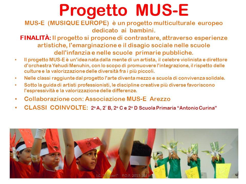 Progetto MUS-E MUS-E (MUSIQUE EUROPE) è un progetto multiculturale europeo dedicato ai bambini. FINALITÀ: Il progetto si propone di contrastare, attra