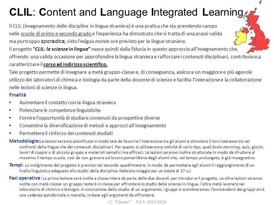 CLIL: Content and Language Integrated Learning Il CLIL (insegnamento delle discipline in lingua straniera) è una pratica che sta prendendo campo nelle