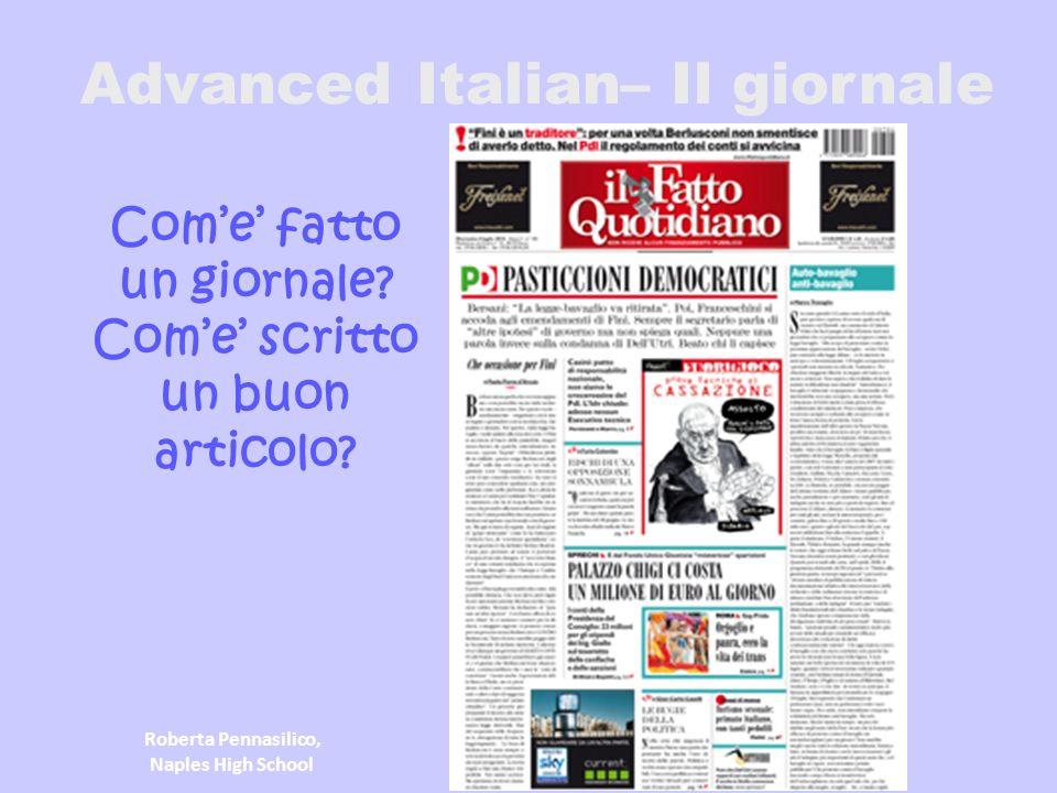 Advanced Italian– Il giornale Come fatto un giornale? Come scritto un buon articolo? Roberta Pennasilico, Naples High School