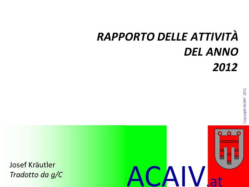 Copyright ACAIV 2012 RAPPORTO DELLE ATTIVITÀ DEL ANNO 2012 Josef Kräutler Tradotto da g/C