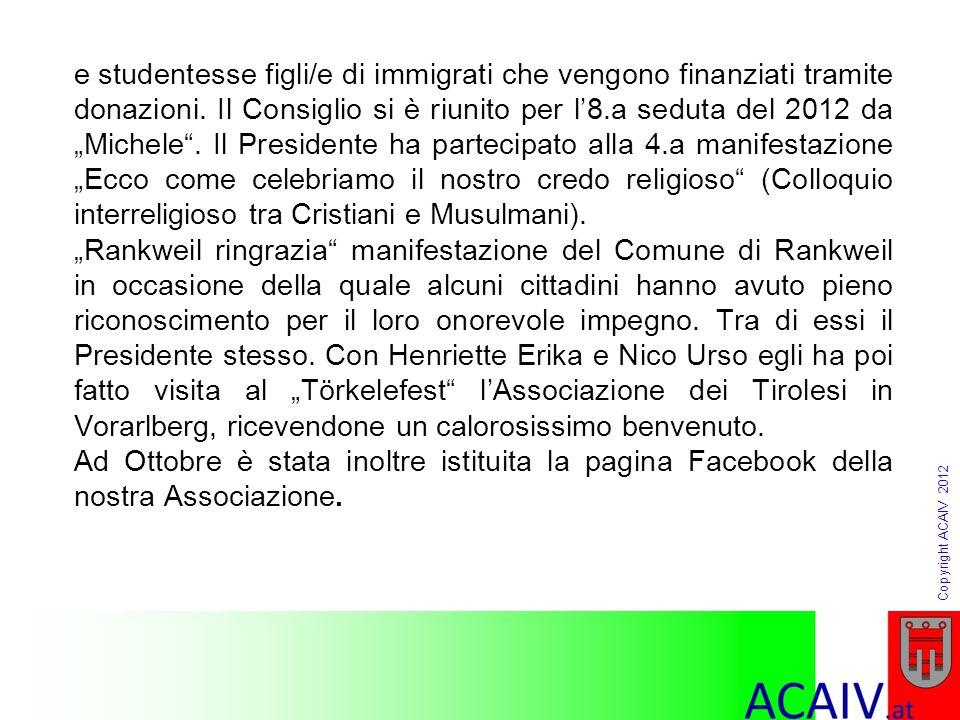 Copyright ACAIV 2012 e studentesse figli/e di immigrati che vengono finanziati tramite donazioni. Il Consiglio si è riunito per l8.a seduta del 2012 d