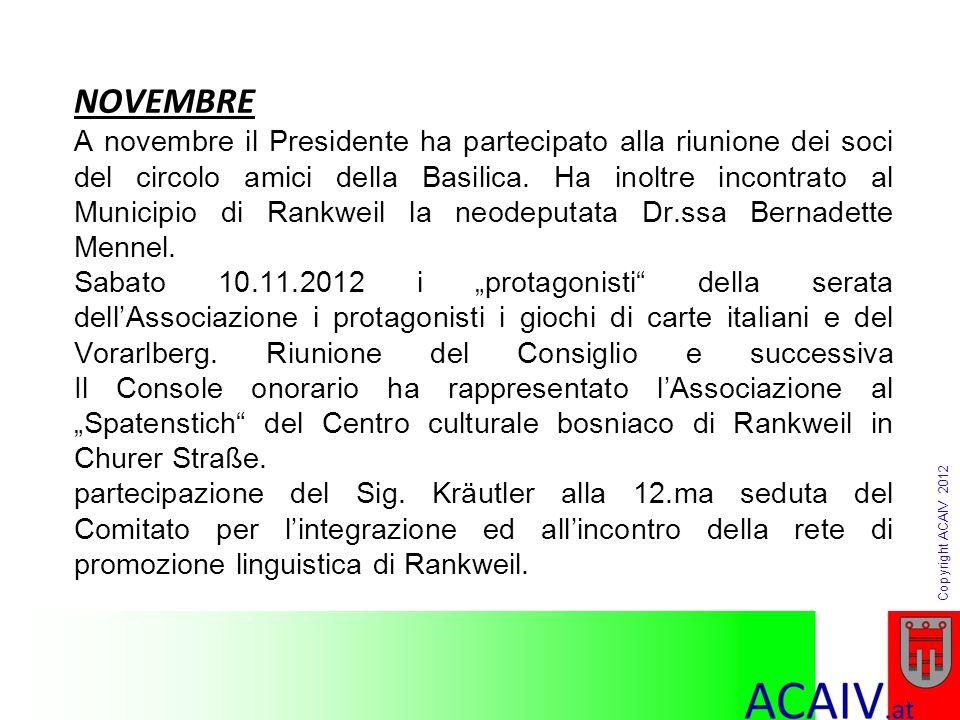 Copyright ACAIV 2012 NOVEMBRE A novembre il Presidente ha partecipato alla riunione dei soci del circolo amici della Basilica. Ha inoltre incontrato a