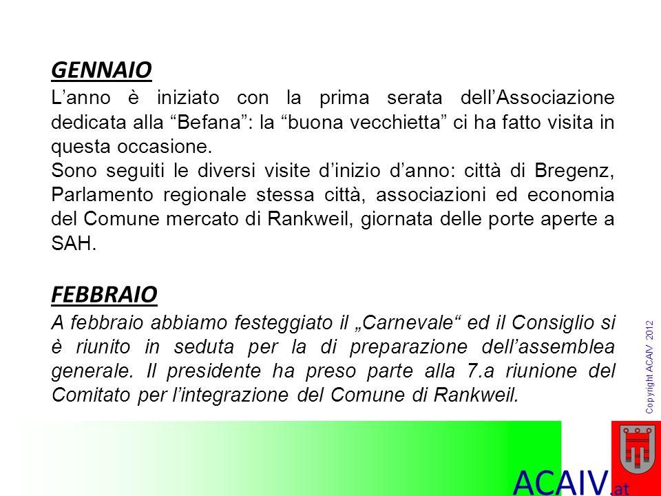 Copyright ACAIV 2012 MARZO Marzo è iniziato con una nuova seduta del Consiglio (GV); ha fatto seguito la terza serata 2012 In questo stesso mese si è svolta anche la 15.a riunione per la celebrazione del ventesimo anniversario dellAssociazione.
