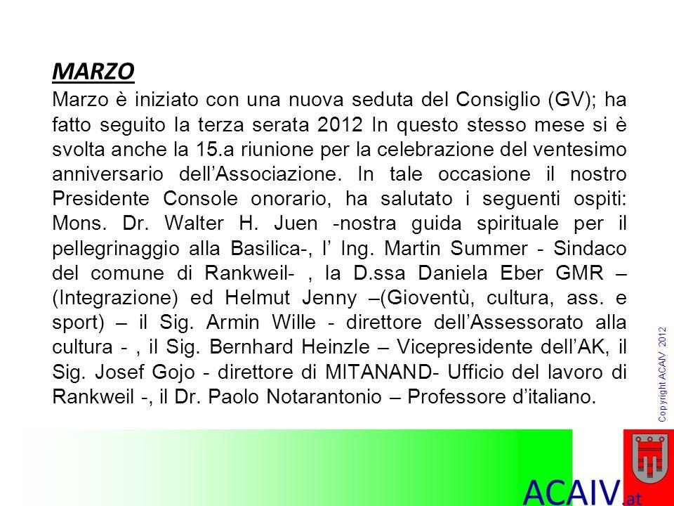 Copyright ACAIV 2012 MARZO Marzo è iniziato con una nuova seduta del Consiglio (GV); ha fatto seguito la terza serata 2012 In questo stesso mese si è