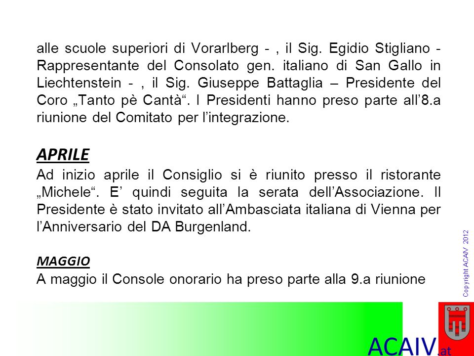 Copyright ACAIV 2012 alle scuole superiori di Vorarlberg -, il Sig. Egidio Stigliano - Rappresentante del Consolato gen. italiano di San Gallo in Liec