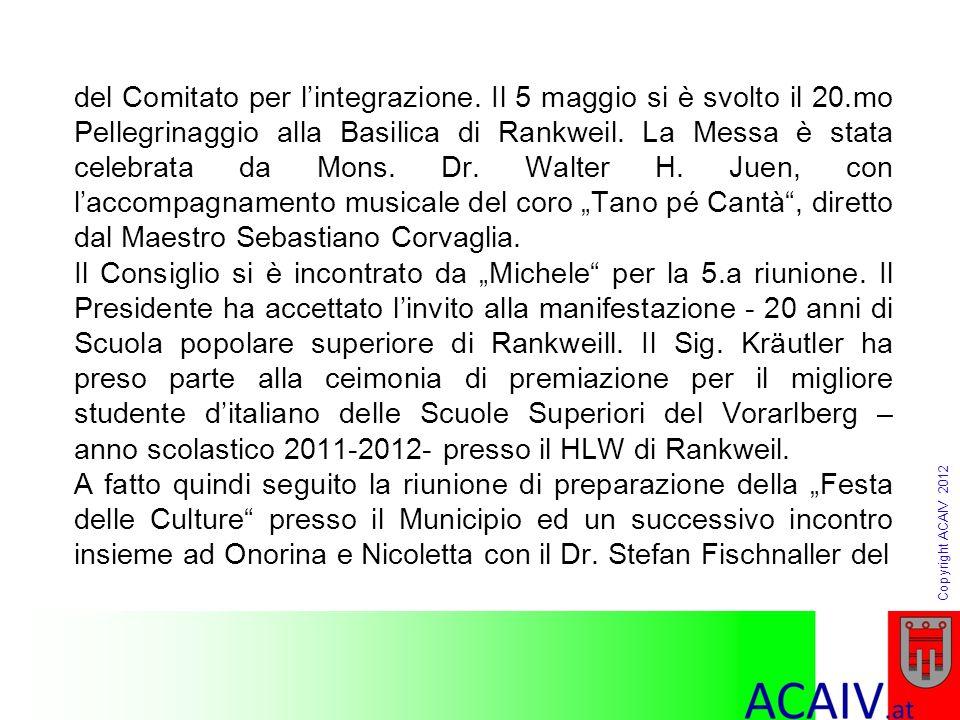Copyright ACAIV 2012 del Comitato per lintegrazione. Il 5 maggio si è svolto il 20.mo Pellegrinaggio alla Basilica di Rankweil. La Messa è stata celeb