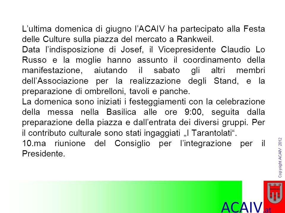 Copyright ACAIV 2012 In questo mese abbiamo inoltrato domanda dautorizzazione per lintroduzione dello stemma regionale nel nostro nuovo logo dAssociazione.