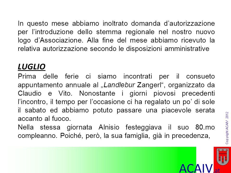 Copyright ACAIV 2012 In questo mese abbiamo inoltrato domanda dautorizzazione per lintroduzione dello stemma regionale nel nostro nuovo logo dAssociaz