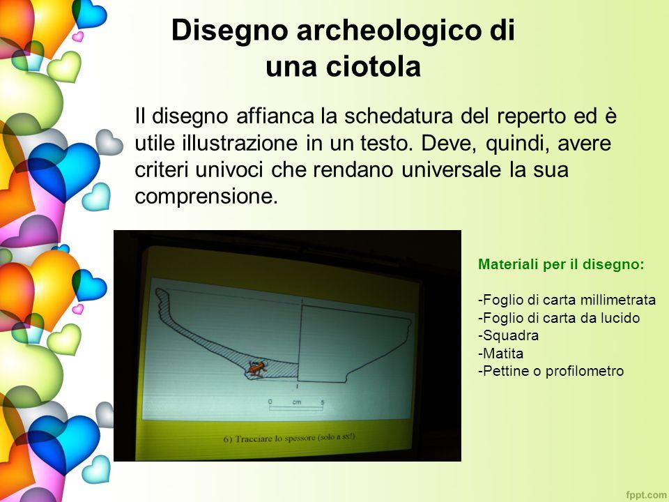 Disegno archeologico di una ciotola Il disegno affianca la schedatura del reperto ed è utile illustrazione in un testo. Deve, quindi, avere criteri un