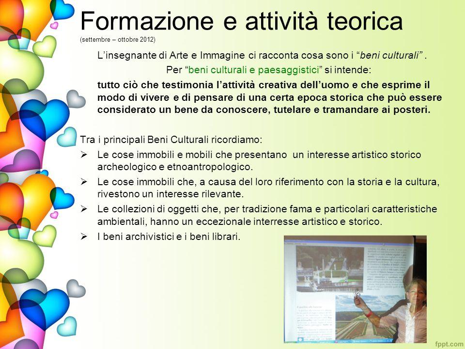 Formazione e attività teorica (settembre – ottobre 2012) Linsegnante di Arte e Immagine ci racconta cosa sono i beni culturali.