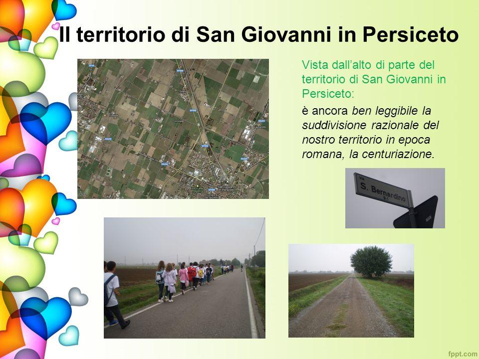 Il territorio di San Giovanni in Persiceto Vista dallalto di parte del territorio di San Giovanni in Persiceto: è ancora ben leggibile la suddivisione