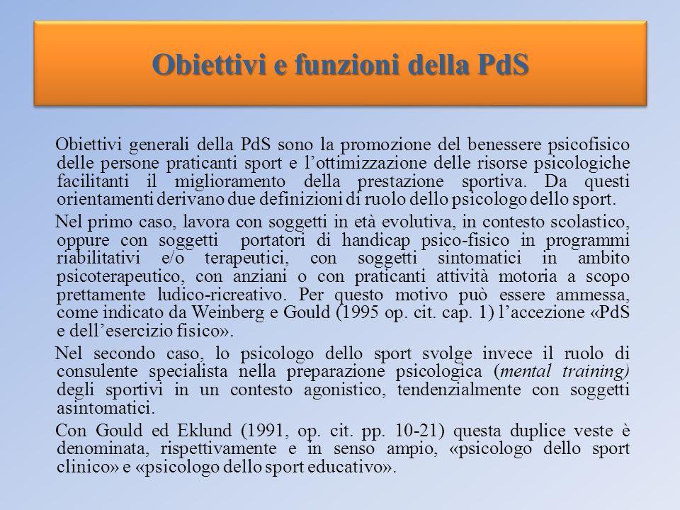 Obiettivi e funzioni della PdS Obiettivi generali della PdS sono la promozione del benessere psicofisico delle persone praticanti sport e lottimizzazi