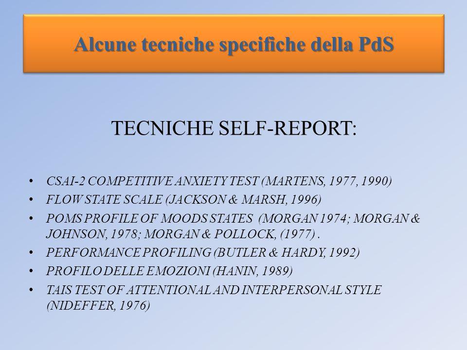 Alcune tecniche specifiche della PdS TECNICHE SELF-REPORT: CSAI-2 COMPETITIVE ANXIETY TEST (MARTENS, 1977, 1990) FLOW STATE SCALE (JACKSON & MARSH, 19