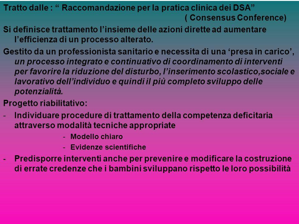 Tratto dalle : Raccomandazione per la pratica clinica dei DSA ( Consensus Conference) Si definisce trattamento linsieme delle azioni dirette ad aument