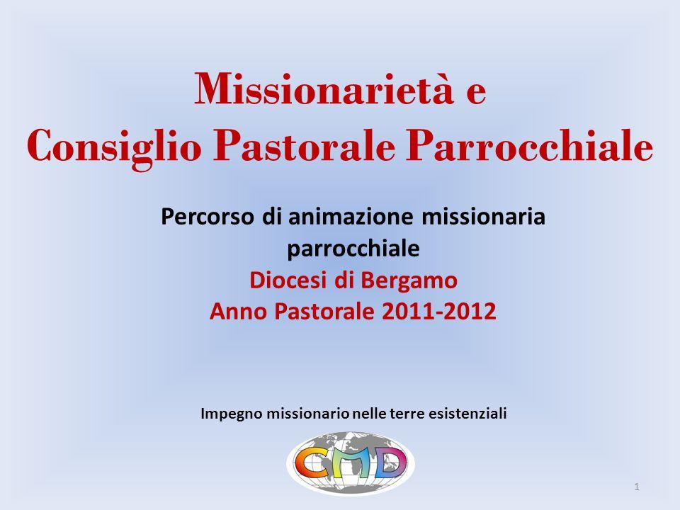 Missionarietà e Consiglio Pastorale Parrocchiale Impegno missionario nelle terre esistenziali Percorso di animazione missionaria parrocchiale Diocesi