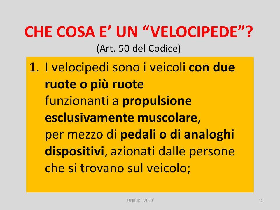 CHE COSA E UN VELOCIPEDE? (Art. 50 del Codice) 1.I velocipedi sono i veicoli con due ruote o più ruote funzionanti a propulsione esclusivamente muscol