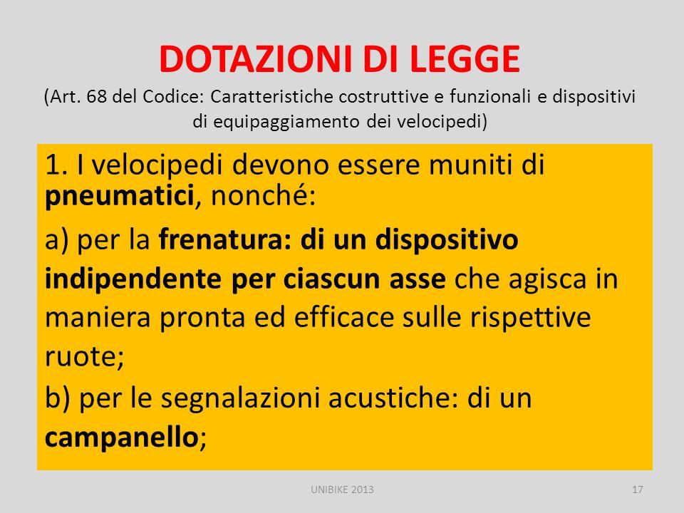 DOTAZIONI DI LEGGE (Art. 68 del Codice: Caratteristiche costruttive e funzionali e dispositivi di equipaggiamento dei velocipedi) UNIBIKE 2013 1. I ve