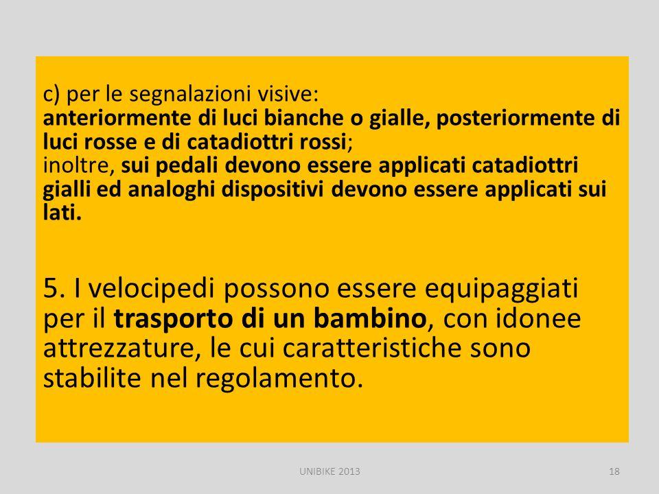 5. I velocipedi possono essere equipaggiati per il trasporto di un bambino, con idonee attrezzature, le cui caratteristiche sono stabilite nel regolam