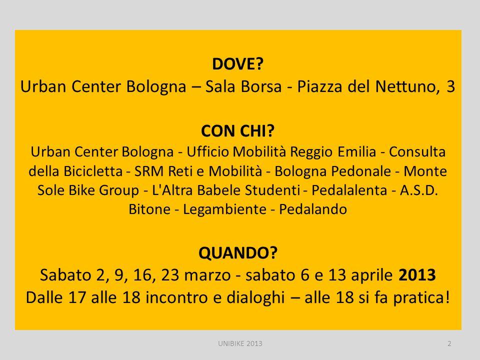 DOVE? Urban Center Bologna – Sala Borsa - Piazza del Nettuno, 3 CON CHI? Urban Center Bologna - Ufficio Mobilità Reggio Emilia - Consulta della Bicicl