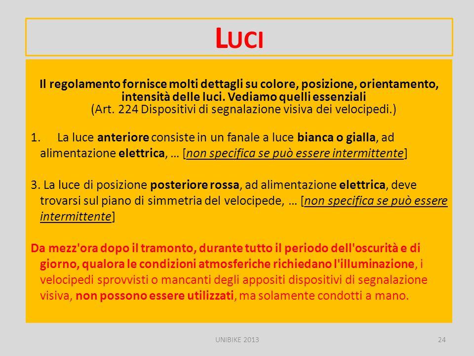 L UCI Il regolamento fornisce molti dettagli su colore, posizione, orientamento, intensità delle luci. Vediamo quelli essenziali (Art. 224 Dispositivi