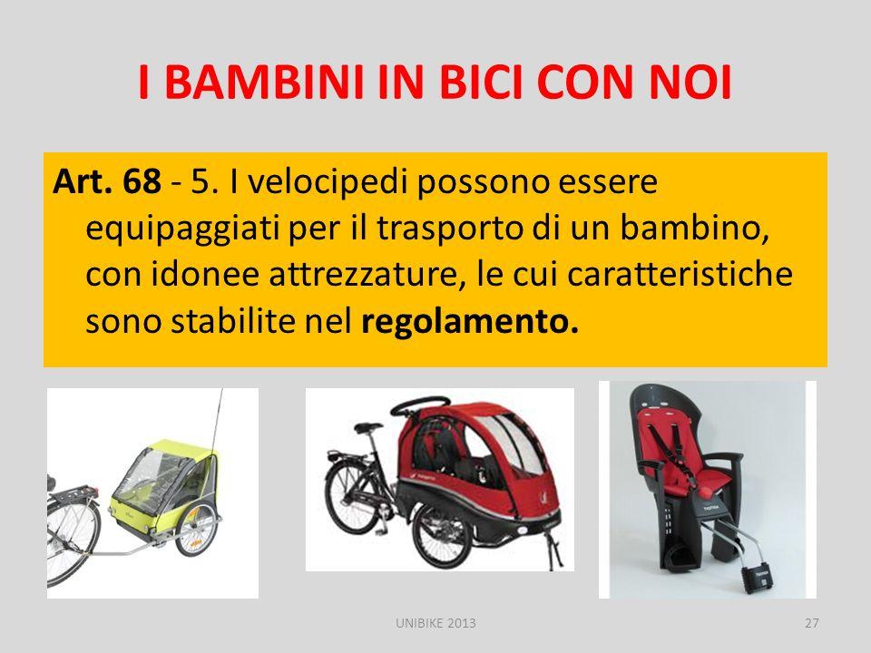 I BAMBINI IN BICI CON NOI Art. 68 - 5. I velocipedi possono essere equipaggiati per il trasporto di un bambino, con idonee attrezzature, le cui caratt