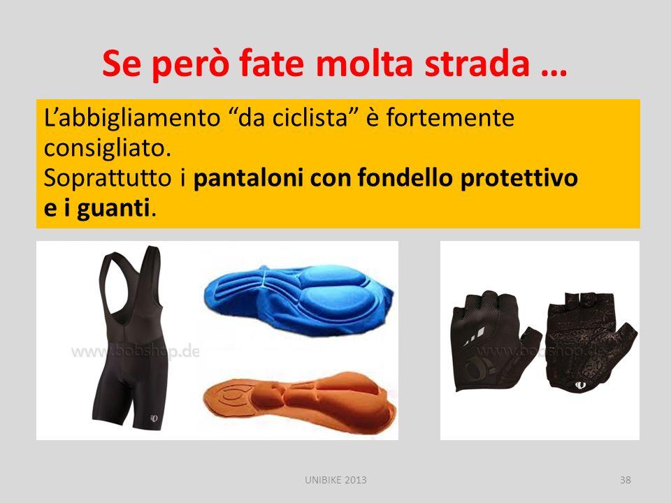 Se però fate molta strada … Labbigliamento da ciclista è fortemente consigliato. Soprattutto i pantaloni con fondello protettivo e i guanti. UNIBIKE 2