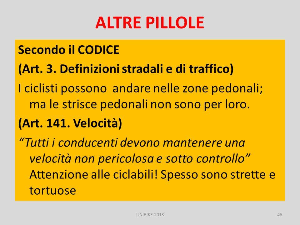 ALTRE PILLOLE Secondo il CODICE (Art. 3. Definizioni stradali e di traffico) I ciclisti possono andare nelle zone pedonali; ma le strisce pedonali non