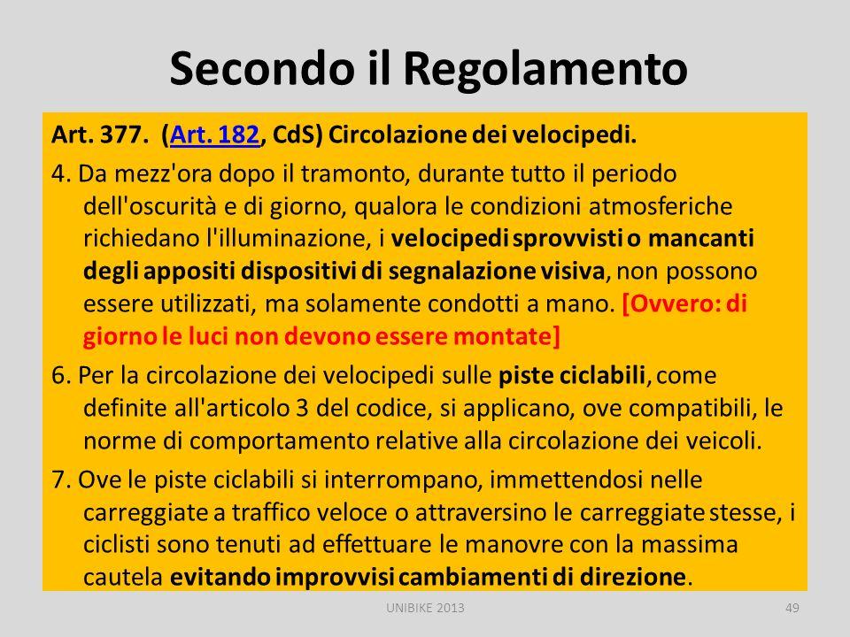 Secondo il Regolamento Art. 377. (Art. 182, CdS) Circolazione dei velocipedi.Art. 182 4. Da mezz'ora dopo il tramonto, durante tutto il periodo dell'o