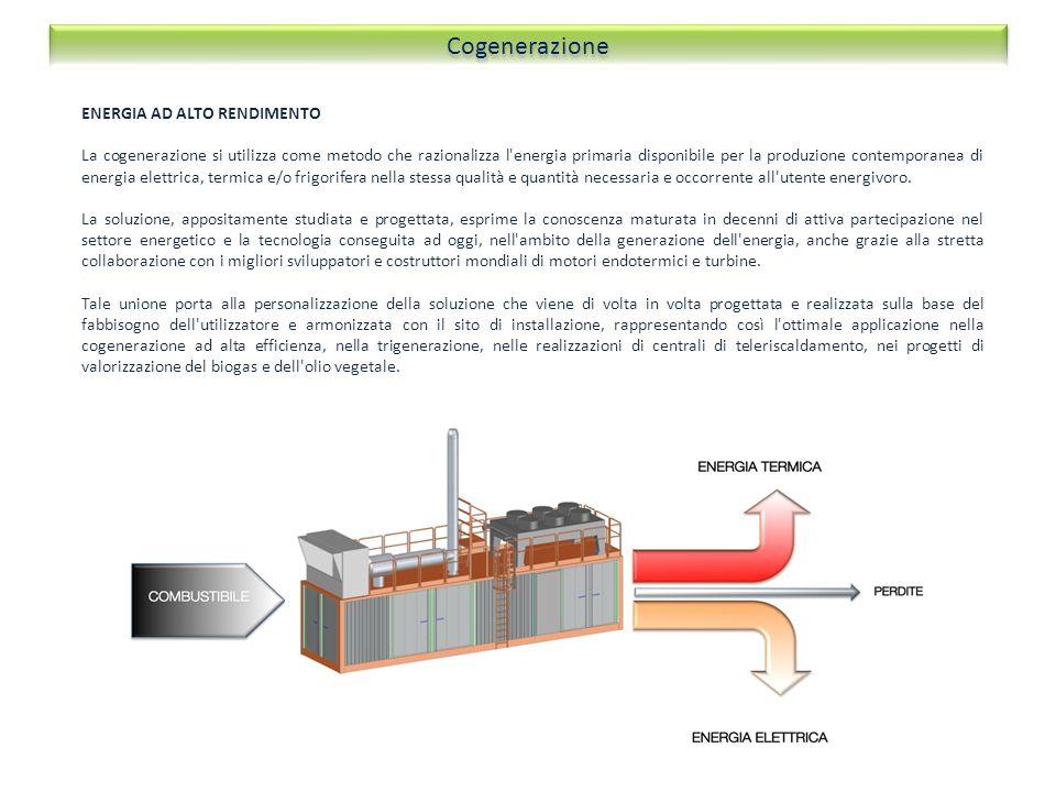 ENERGIA AD ALTO RENDIMENTO La cogenerazione si utilizza come metodo che razionalizza l'energia primaria disponibile per la produzione contemporanea di