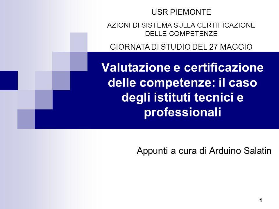 1 Valutazione e certificazione delle competenze: il caso degli istituti tecnici e professionali Appunti a cura di Arduino Salatin 1 USR PIEMONTE AZION