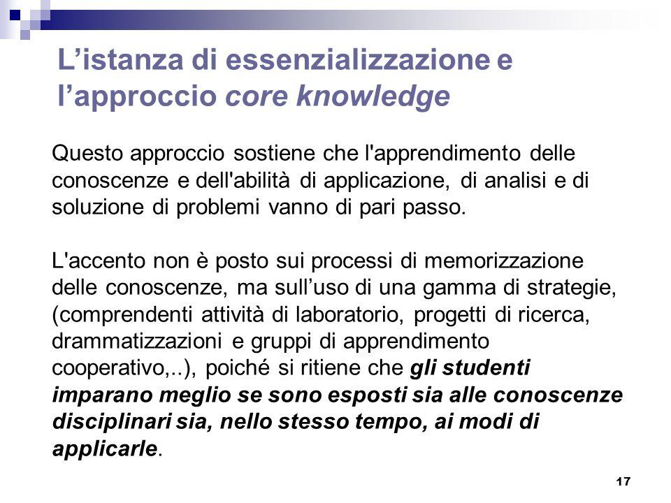 17 Questo approccio sostiene che l apprendimento delle conoscenze e dell abilità di applicazione, di analisi e di soluzione di problemi vanno di pari passo.