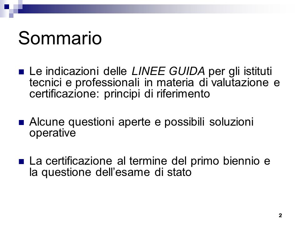 2 Sommario Le indicazioni delle LINEE GUIDA per gli istituti tecnici e professionali in materia di valutazione e certificazione: principi di riferimen