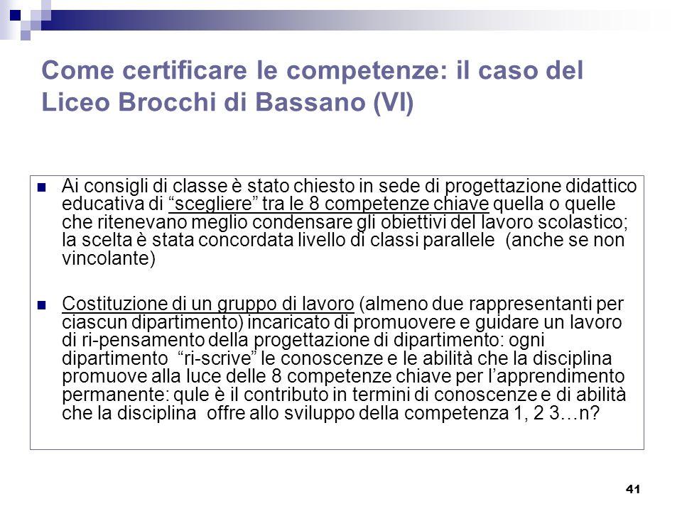 41 Come certificare le competenze: il caso del Liceo Brocchi di Bassano (VI) Ai consigli di classe è stato chiesto in sede di progettazione didattico