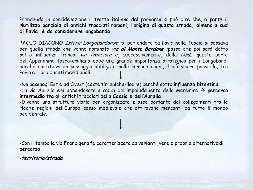 Prendendo in considerazione il tratto italiano del percorso si può dire che, a parte il riutilizzo parziale di antichi tracciati romani, lorigine di q
