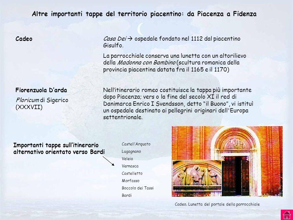 Altre importanti tappe del territorio piacentino: da Piacenza a Fidenza Cadeo Fiorenzuola Darda Floricum di Sigerico (XXXVII) Casa Dei ospedale fondat