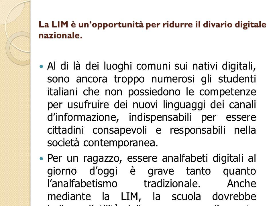 La LIM è unopportunità per ridurre il divario digitale nazionale. Al di là dei luoghi comuni sui nativi digitali, sono ancora troppo numerosi gli stud