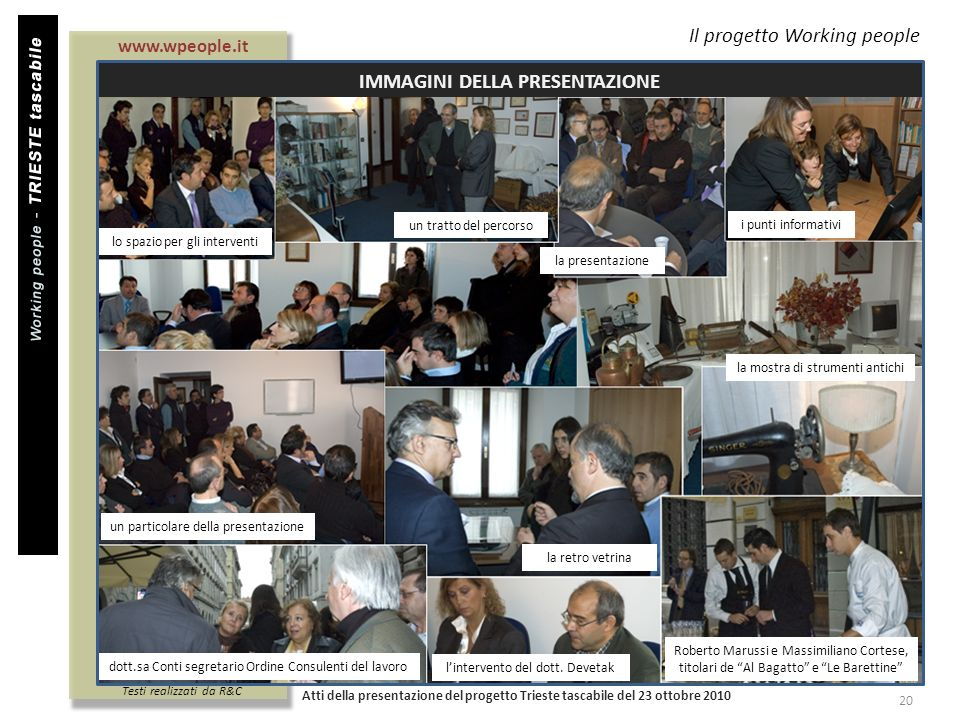 Il progetto Working people IMMAGINI DELLA PRESENTAZIONE Atti della presentazione del progetto Trieste tascabile del 23 ottobre 2010 20 www.wpeople.it