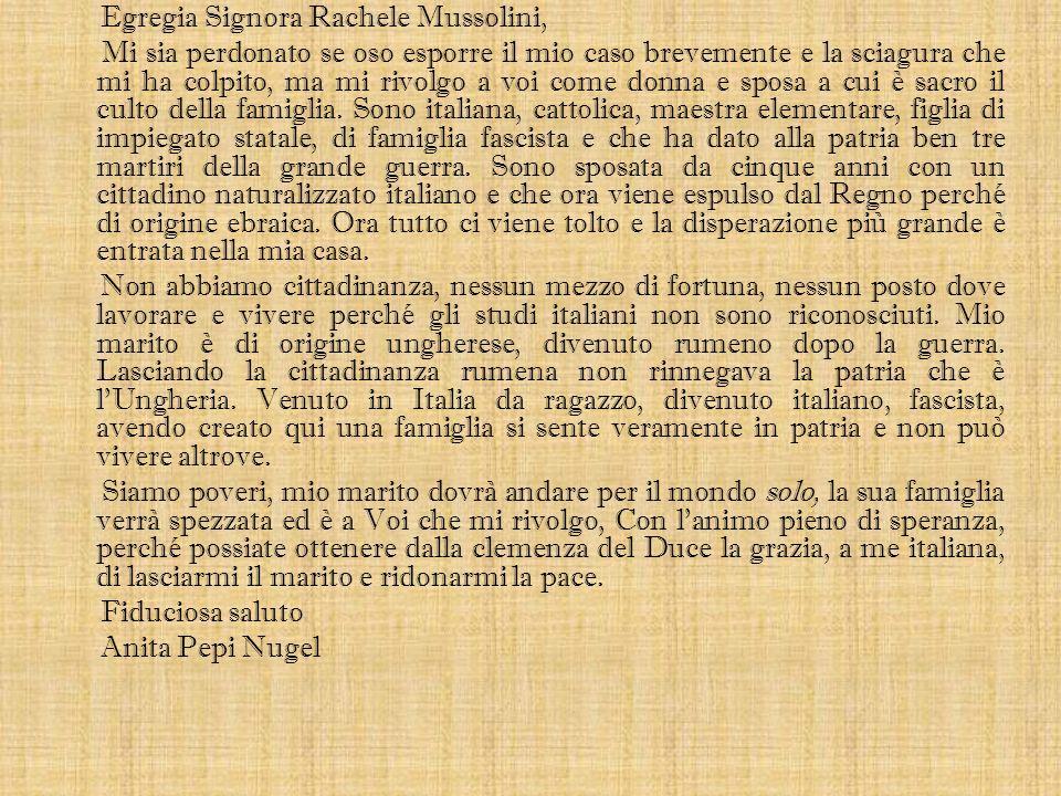 Egregia Signora Rachele Mussolini, Mi sia perdonato se oso esporre il mio caso brevemente e la sciagura che mi ha colpito, ma mi rivolgo a voi come do