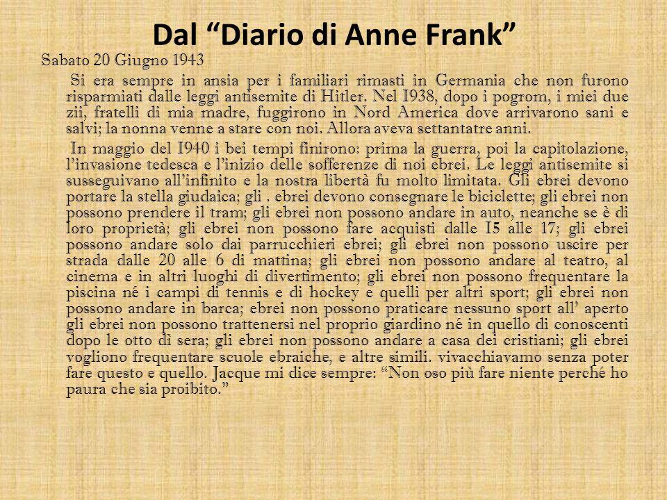 Dal Diario di Anne Frank Sabato 20 Giugno 1943 Si era sempre in ansia per i familiari rimasti in Germania che non furono risparmiati dalle leggi antis
