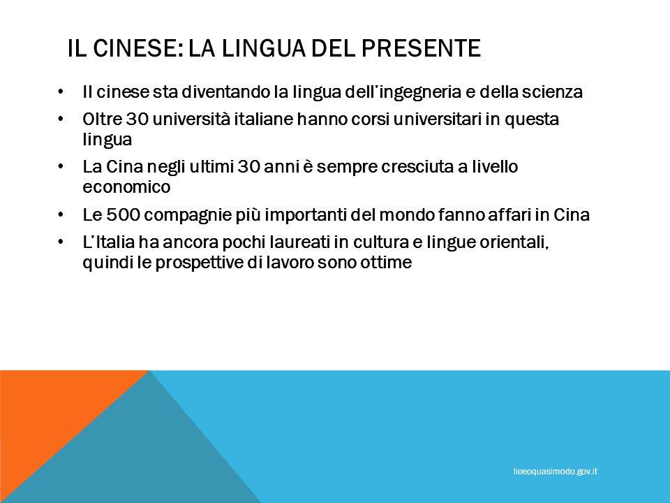 IL CINESE: LA LINGUA DEL PRESENTE Il cinese sta diventando la lingua dellingegneria e della scienza Oltre 30 università italiane hanno corsi universit