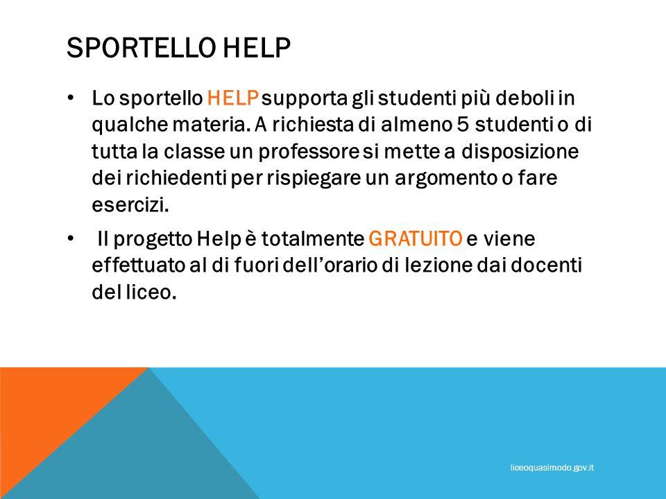 SPORTELLO HELP Lo sportello HELP supporta gli studenti più deboli in qualche materia. A richiesta di almeno 5 studenti o di tutta la classe un profess