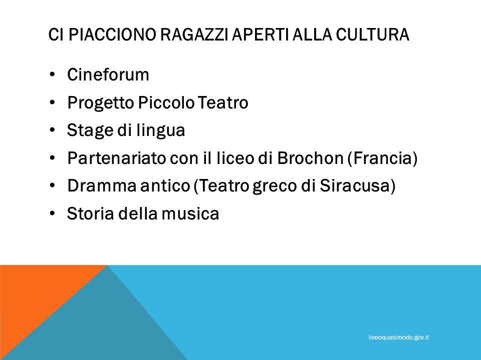 CI PIACCIONO RAGAZZI APERTI ALLA CULTURA Cineforum Progetto Piccolo Teatro Stage di lingua Partenariato con il liceo di Brochon (Francia) Dramma antic