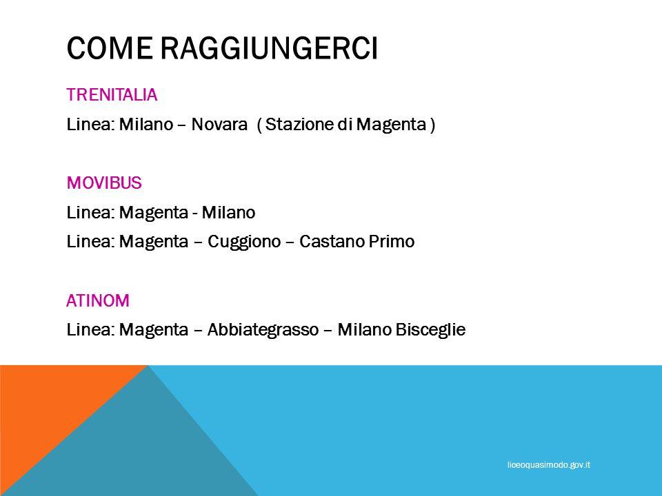 COME RAGGIUNGERCI TRENITALIA Linea: Milano – Novara ( Stazione di Magenta ) MOVIBUS Linea: Magenta - Milano Linea: Magenta – Cuggiono – Castano Primo