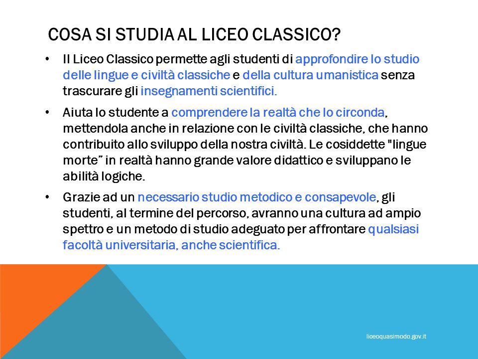 COSA SI STUDIA AL LICEO CLASSICO? Il Liceo Classico permette agli studenti di approfondire lo studio delle lingue e civiltà classiche e della cultura