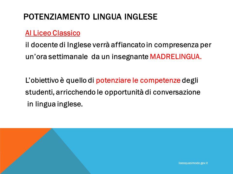 POTENZIAMENTO LINGUA INGLESE Al Liceo Classico il docente di Inglese verrà affiancato in compresenza per unora settimanale da un insegnante MADRELINGU