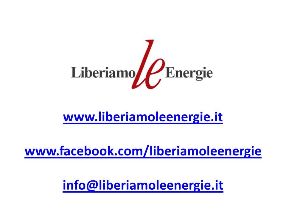 www.liberiamoleenergie.it www.facebook.com/liberiamoleenergie info@liberiamoleenergie.it
