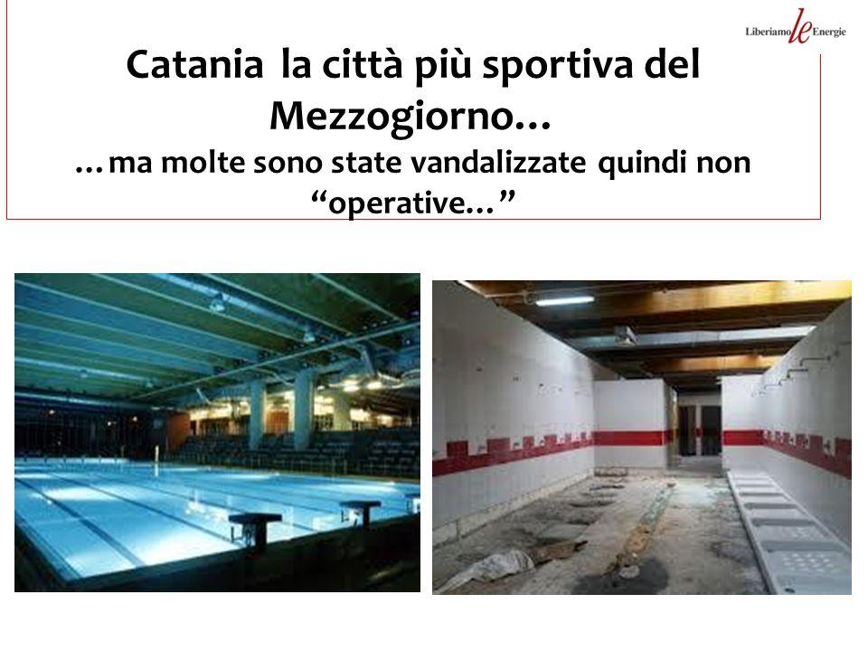 Catania la città più sportiva del Mezzogiorno… …ma molte sono state vandalizzate quindi non operative…