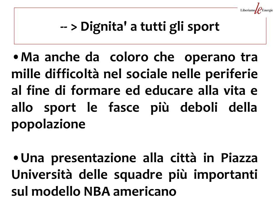 -- > Dignita' a tutti gli sport Ma anche da coloro che operano tra mille difficoltà nel sociale nelle periferie al fine di formare ed educare alla vit