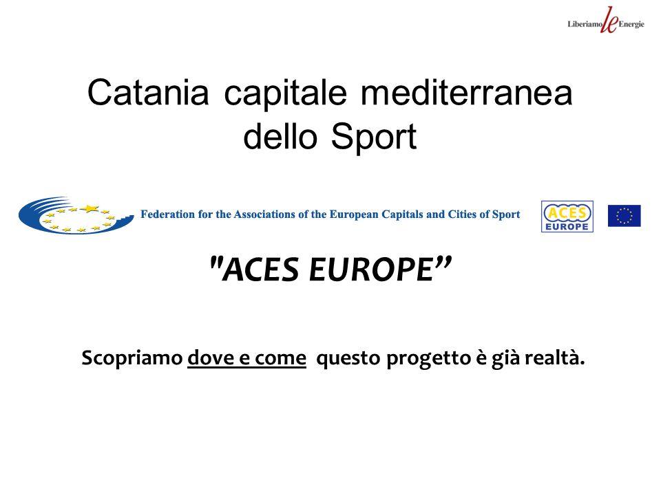 ACES EUROPE Scopriamo dove e come questo progetto è già realtà.