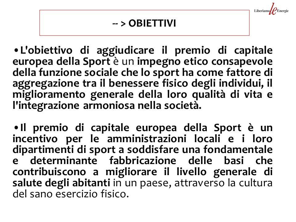 -- > OBIETTIVI L'obiettivo di aggiudicare il premio di capitale europea della Sport è un impegno etico consapevole della funzione sociale che lo sport